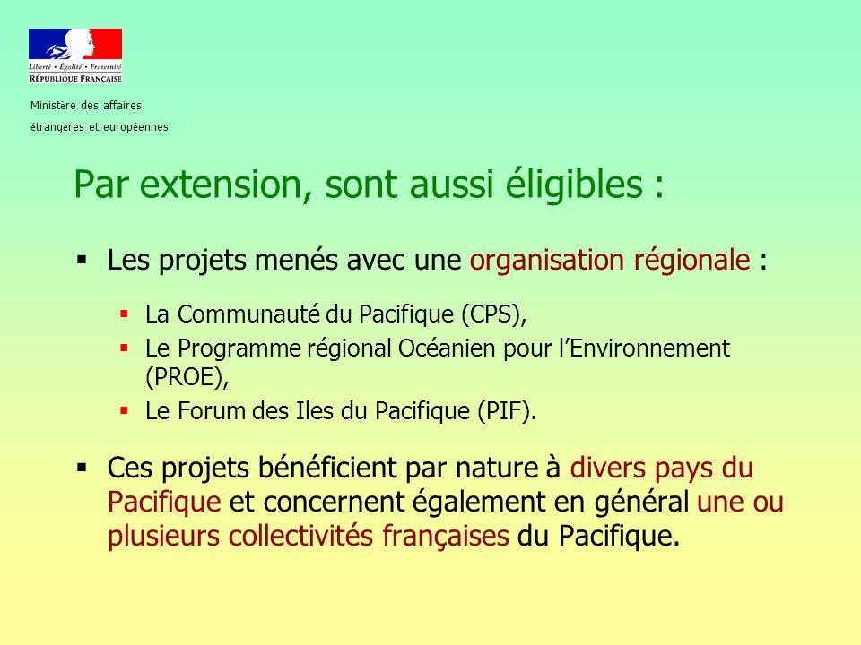 Par extension, sont aussi éligibles :  Les projets menés avec une organisation régionale :  La Communauté du Pacifique (CPS),  Le Programme régiona