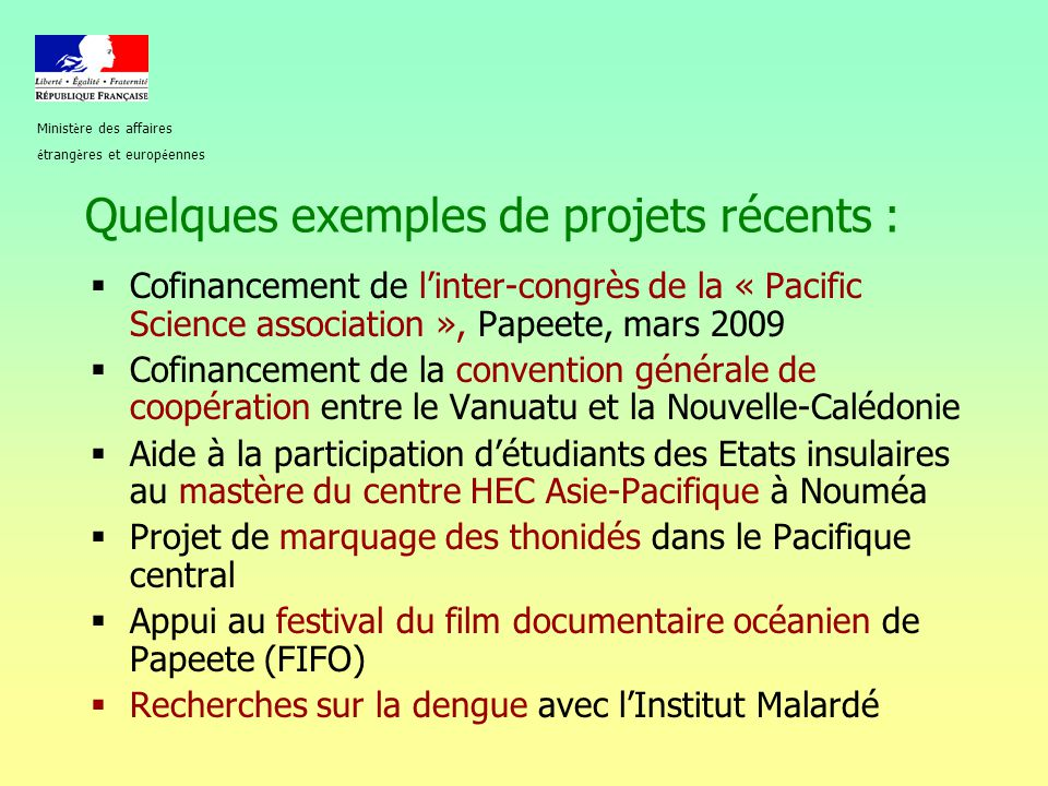 Quelques exemples de projets récents :  Cofinancement de l'inter-congrès de la « Pacific Science association », Papeete, mars 2009  Cofinancement de