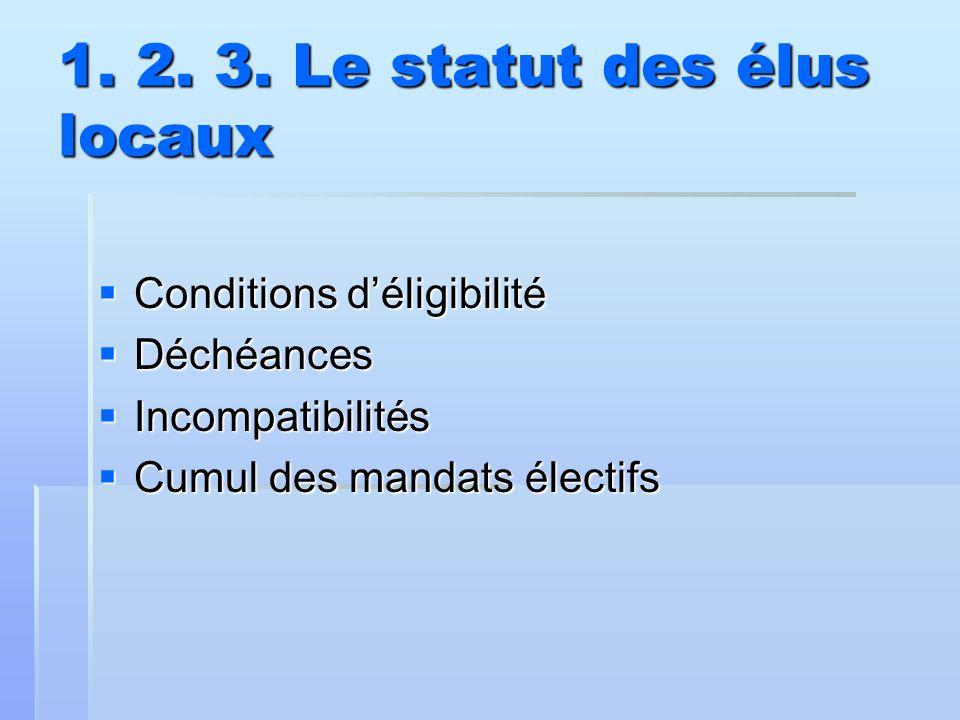 1. 2. 3. Le statut des élus locaux  Conditions d'éligibilité  Déchéances  Incompatibilités  Cumul des mandats électifs