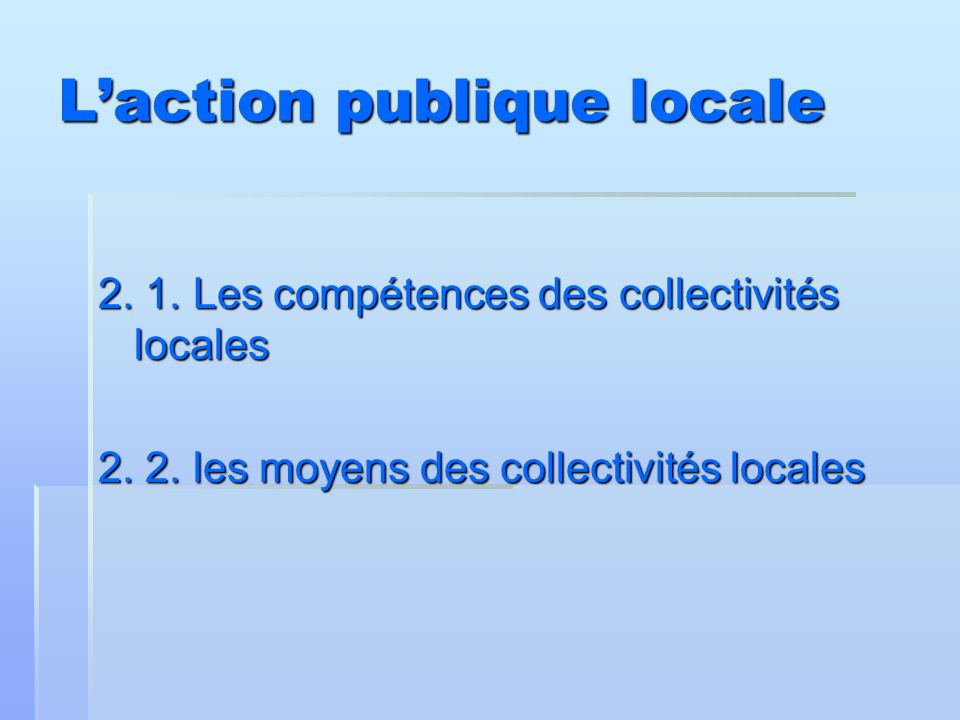 L'action publique locale 2. 1. Les compétences des collectivités locales 2. 2. les moyens des collectivités locales