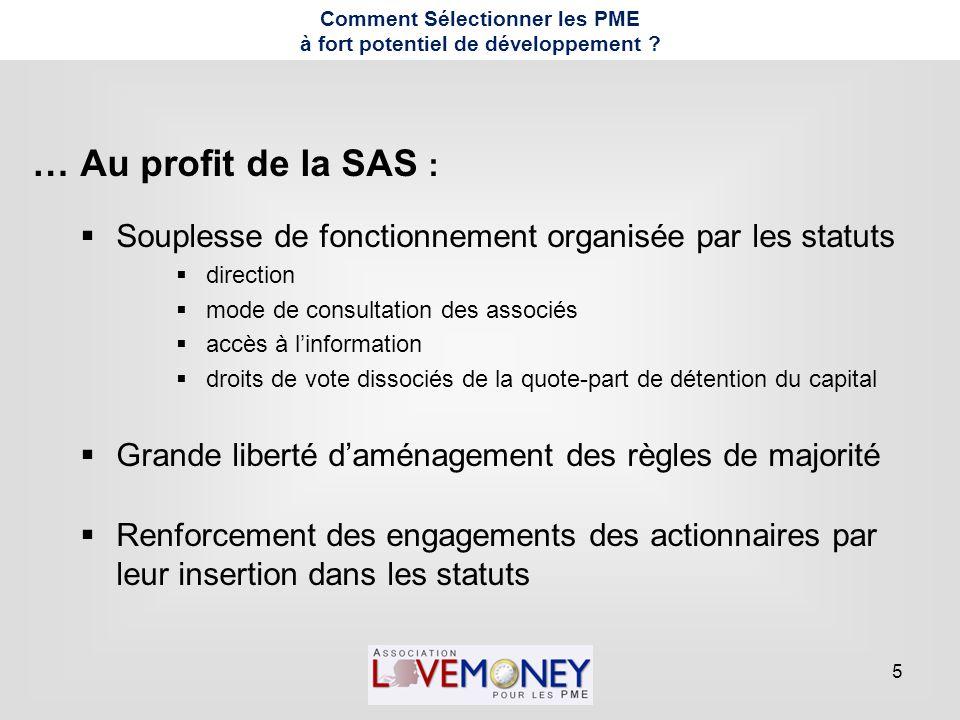 5 Comment Sélectionner les PME à fort potentiel de développement ? … Au profit de la SAS :  Souplesse de fonctionnement organisée par les statuts  d