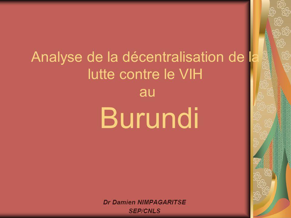 Analyse de la décentralisation de la lutte contre le VIH au Burundi Dr Damien NIMPAGARITSE SEP/CNLS