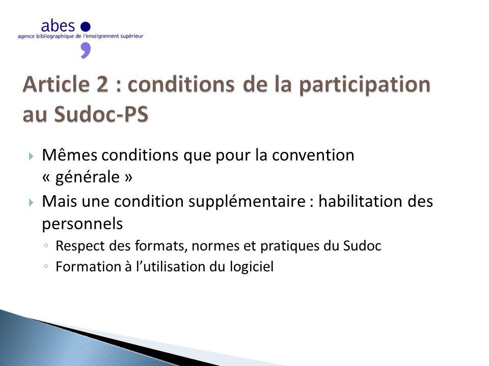  Mêmes conditions que pour la convention « générale »  Mais une condition supplémentaire : habilitation des personnels ◦ Respect des formats, normes et pratiques du Sudoc ◦ Formation à l'utilisation du logiciel