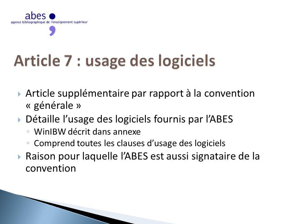  Article supplémentaire par rapport à la convention « générale »  Détaille l'usage des logiciels fournis par l'ABES ◦ WinIBW décrit dans annexe ◦ Comprend toutes les clauses d'usage des logiciels  Raison pour laquelle l'ABES est aussi signataire de la convention