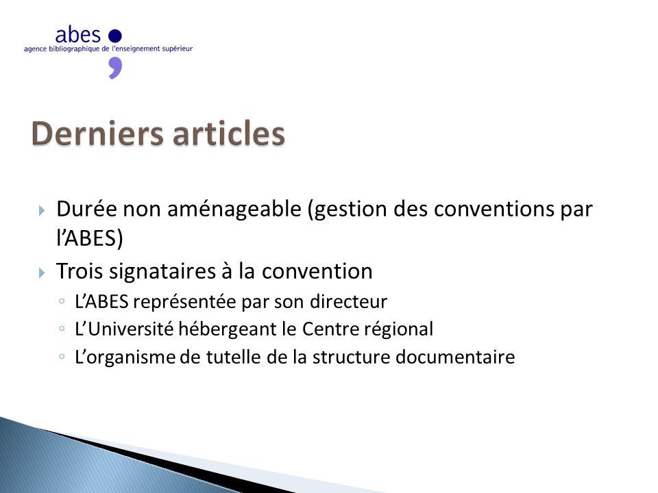  Durée non aménageable (gestion des conventions par l'ABES)  Trois signataires à la convention ◦ L'ABES représentée par son directeur ◦ L'Université hébergeant le Centre régional ◦ L'organisme de tutelle de la structure documentaire