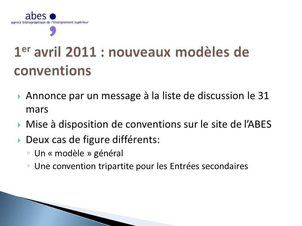  Annonce par un message à la liste de discussion le 31 mars  Mise à disposition de conventions sur le site de l'ABES  Deux cas de figure différents: ◦ Un « modèle » général ◦ Une convention tripartite pour les Entrées secondaires