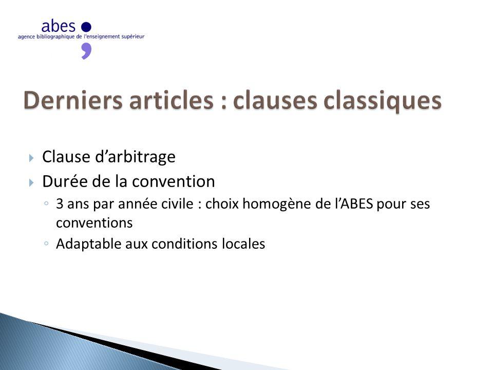  Clause d'arbitrage  Durée de la convention ◦ 3 ans par année civile : choix homogène de l'ABES pour ses conventions ◦ Adaptable aux conditions locales