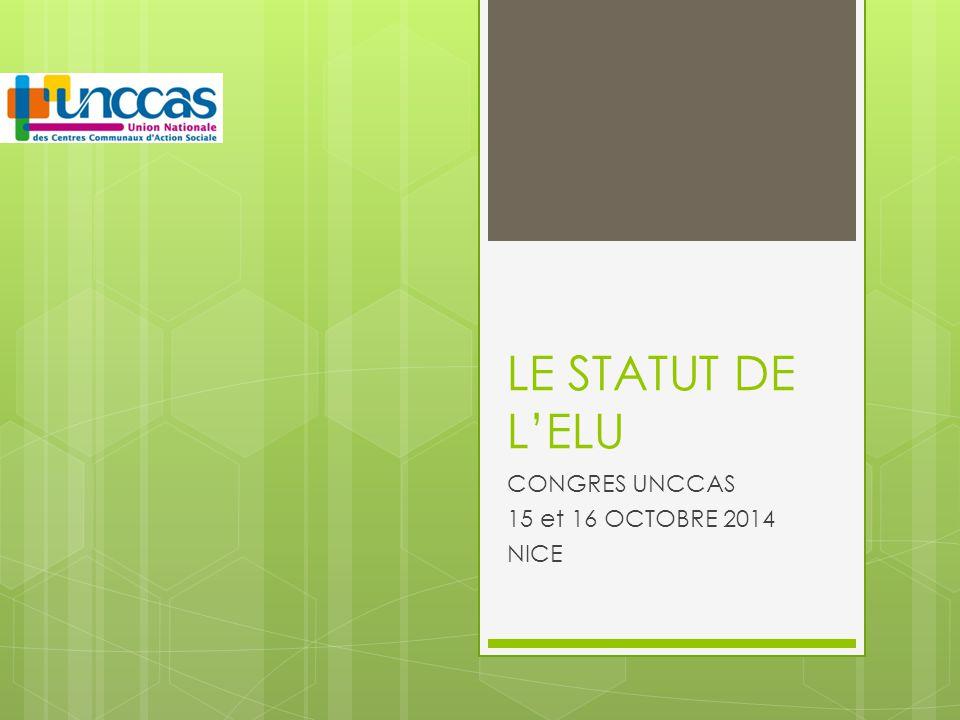 LE STATUT DE L'ELU CONGRES UNCCAS 15 et 16 OCTOBRE 2014 NICE