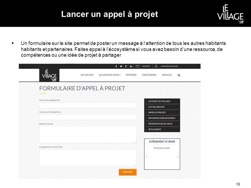 Lancer un appel à projet  Un formulaire sur le site permet de poster un message à l'attention de tous les autres habitants habitants et partenaires.
