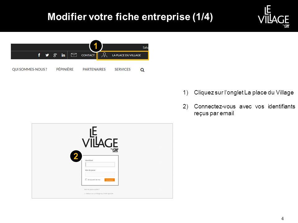Modifier votre fiche entreprise (1/4) 4 1)Cliquez sur l'onglet La place du Village 2)Connectez-vous avec vos identifiants reçus par email 2 1