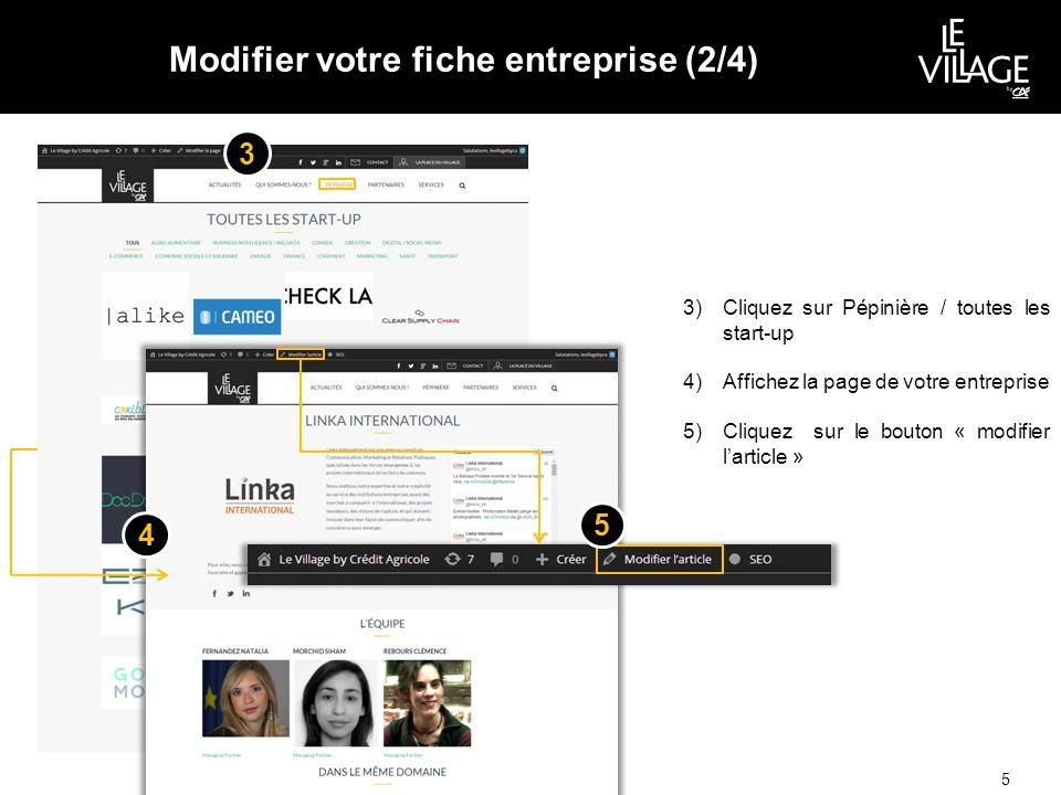 Modifier votre fiche entreprise (2/4) 5 3)Cliquez sur Pépinière / toutes les start-up 4)Affichez la page de votre entreprise 5)Cliquez sur le bouton « modifier l'article » 4 3 5