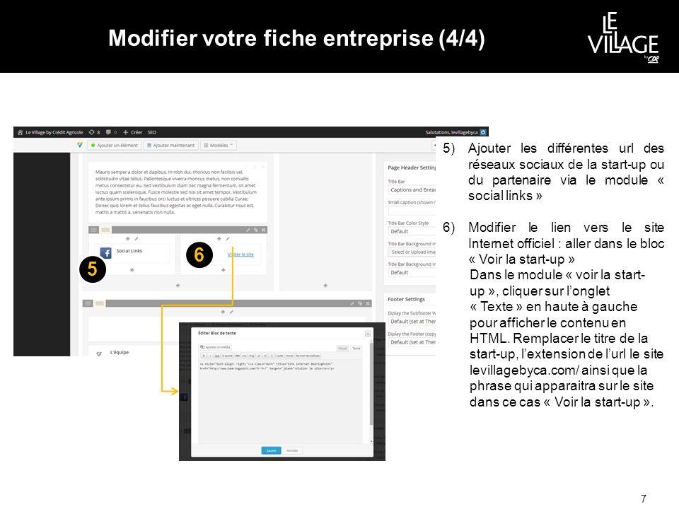Modifier votre fiche entreprise (4/4) 7 5 5)Ajouter les différentes url des réseaux sociaux de la start-up ou du partenaire via le module « social links » 6)Modifier le lien vers le site Internet officiel : aller dans le bloc « Voir la start-up » Dans le module « voir la start- up », cliquer sur l'onglet « Texte » en haute à gauche pour afficher le contenu en HTML.