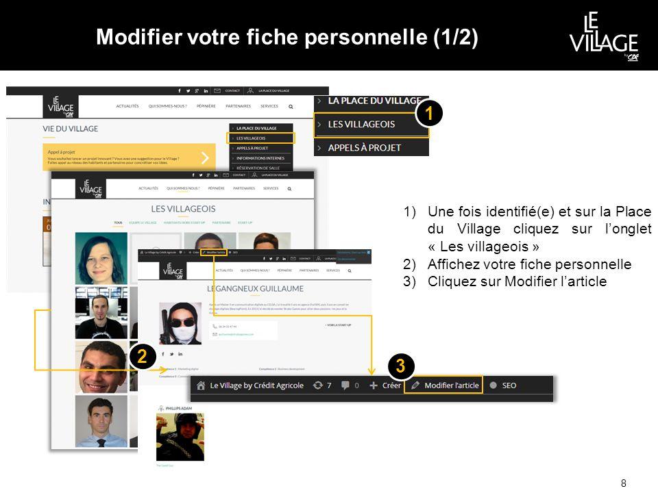 Modifier votre fiche personnelle (1/2) 8 1)Une fois identifié(e) et sur la Place du Village cliquez sur l'onglet « Les villageois » 2)Affichez votre fiche personnelle 3)Cliquez sur Modifier l'article 1 3 2