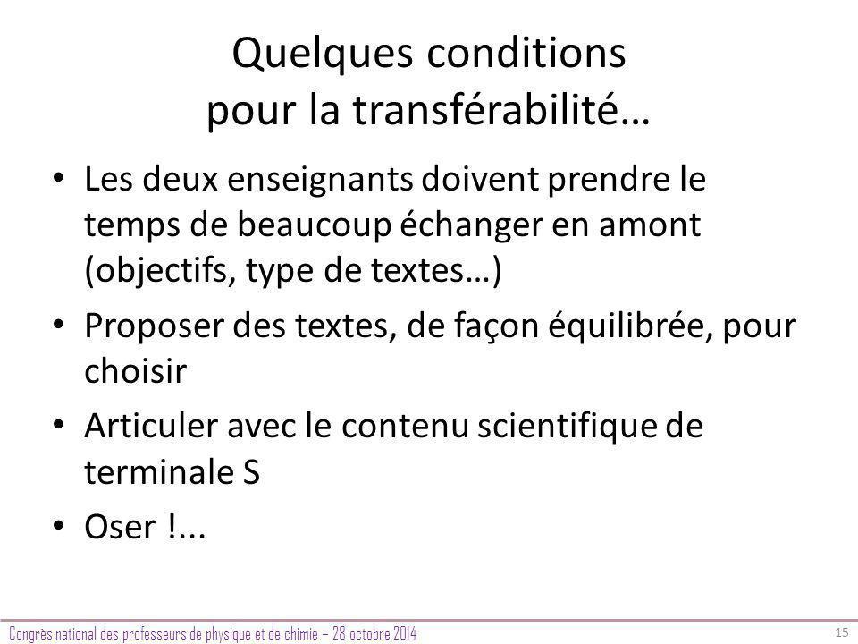 Quelques conditions pour la transférabilité… Les deux enseignants doivent prendre le temps de beaucoup échanger en amont (objectifs, type de textes…) Proposer des textes, de façon équilibrée, pour choisir Articuler avec le contenu scientifique de terminale S Oser !...