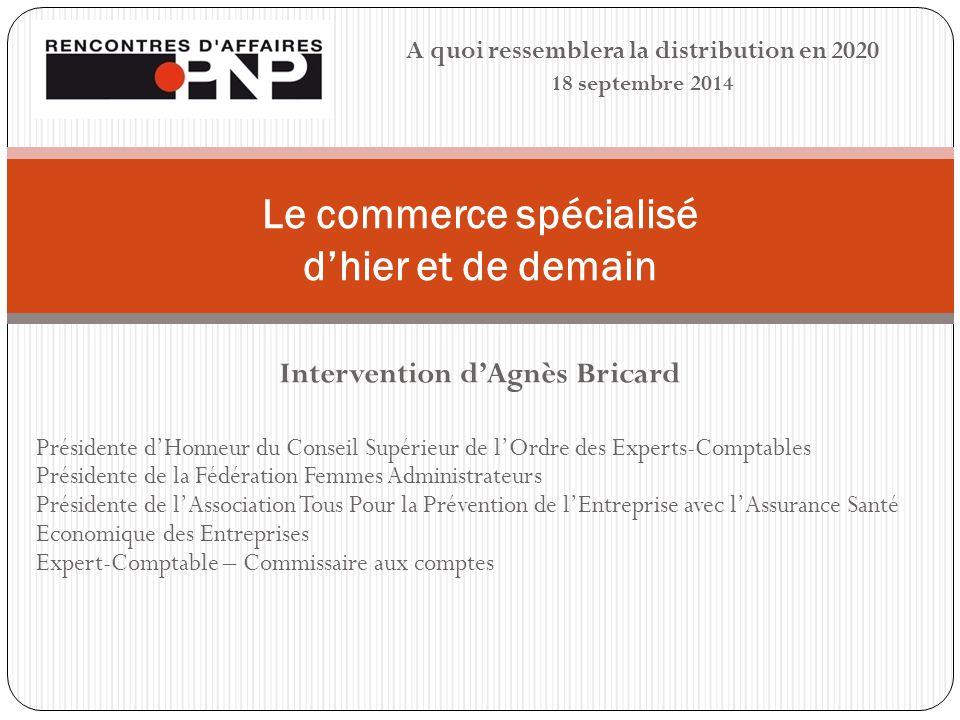 A quoi ressemblera la distribution en 2020 18 septembre 2014 Le commerce spécialisé d'hier et de demain Intervention d'Agnès Bricard Présidente d'Honn
