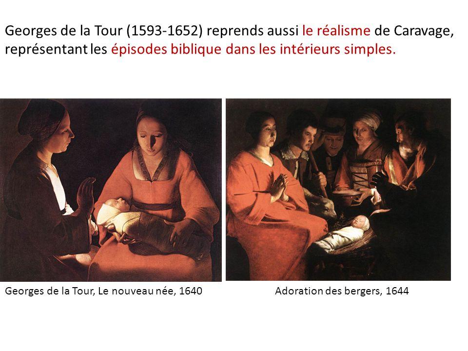 Adoration des bergers, 1644 Georges de la Tour, Le nouveau née, 1640 Georges de la Tour (1593-1652) reprends aussi le réalisme de Caravage, représentant les épisodes biblique dans les intérieurs simples.