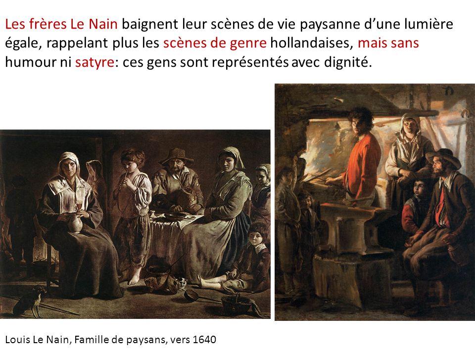 Les frères Le Nain baignent leur scènes de vie paysanne d'une lumière égale, rappelant plus les scènes de genre hollandaises, mais sans humour ni satyre: ces gens sont représentés avec dignité.