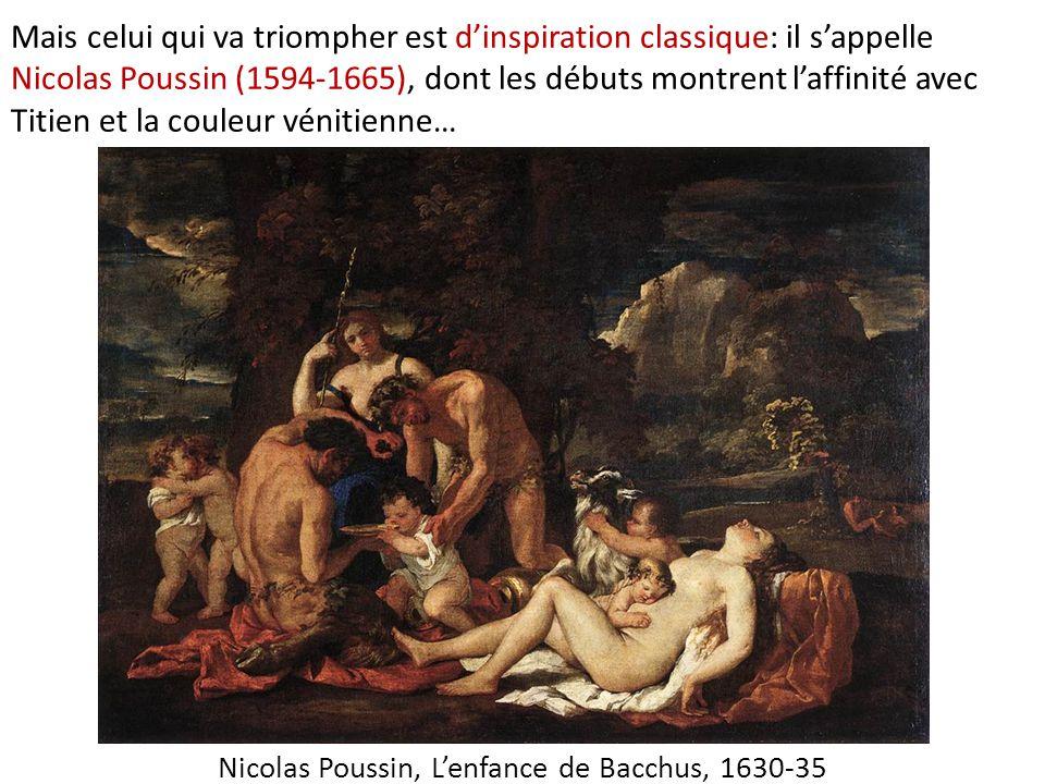 Mais celui qui va triompher est d'inspiration classique: il s'appelle Nicolas Poussin (1594-1665), dont les débuts montrent l'affinité avec Titien et la couleur vénitienne… Nicolas Poussin, L'enfance de Bacchus, 1630-35