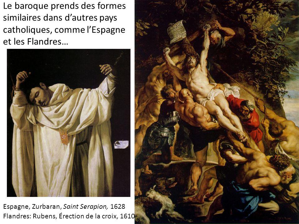 Le baroque prends des formes similaires dans d'autres pays catholiques, comme l'Espagne et les Flandres… Flandres: Rubens, Érection de la croix, 1610 Espagne, Zurbaran, Saint Serapion, 1628