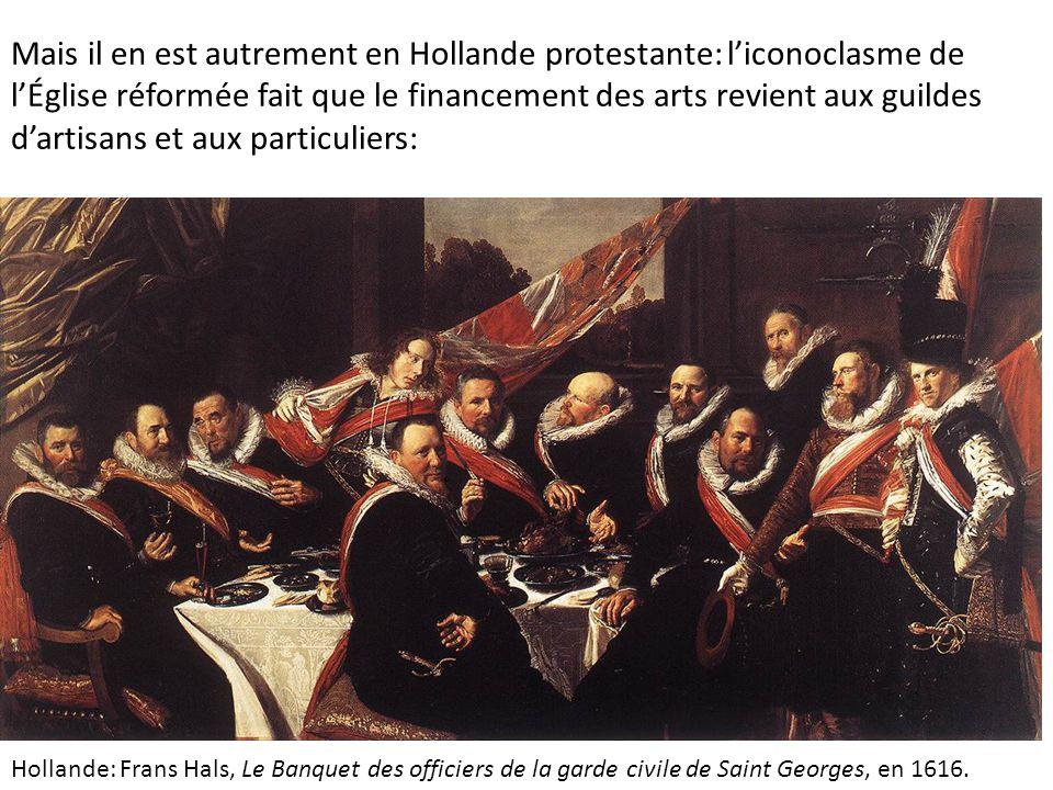 Mais il en est autrement en Hollande protestante: l'iconoclasme de l'Église réformée fait que le financement des arts revient aux guildes d'artisans et aux particuliers: Hollande: Frans Hals, Le Banquet des officiers de la garde civile de Saint Georges, en 1616.