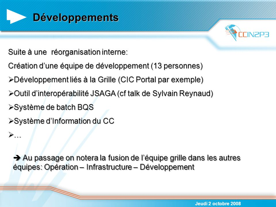 Développements Jeudi 2 octobre 2008 Suite à une réorganisation interne: Création d'une équipe de développement (13 personnes)  Développement liés à l