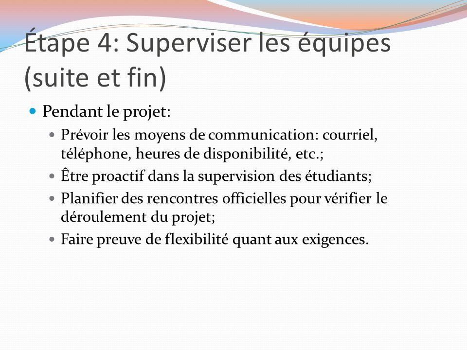 Étape 4: Superviser les équipes (suite et fin) Pendant le projet: Prévoir les moyens de communication: courriel, téléphone, heures de disponibilité, e