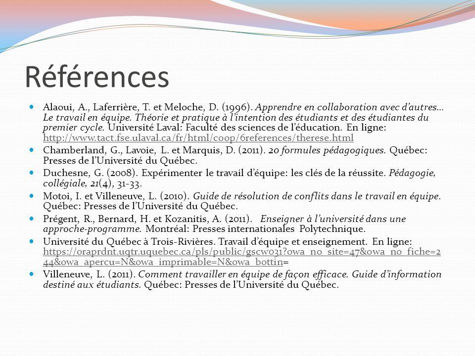 Références Alaoui, A., Laferrière, T. et Meloche, D. (1996). Apprendre en collaboration avec d'autres… Le travail en équipe. Théorie et pratique à l'i