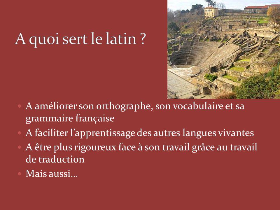 A améliorer son orthographe, son vocabulaire et sa grammaire française A faciliter l'apprentissage des autres langues vivantes A être plus rigoureux f