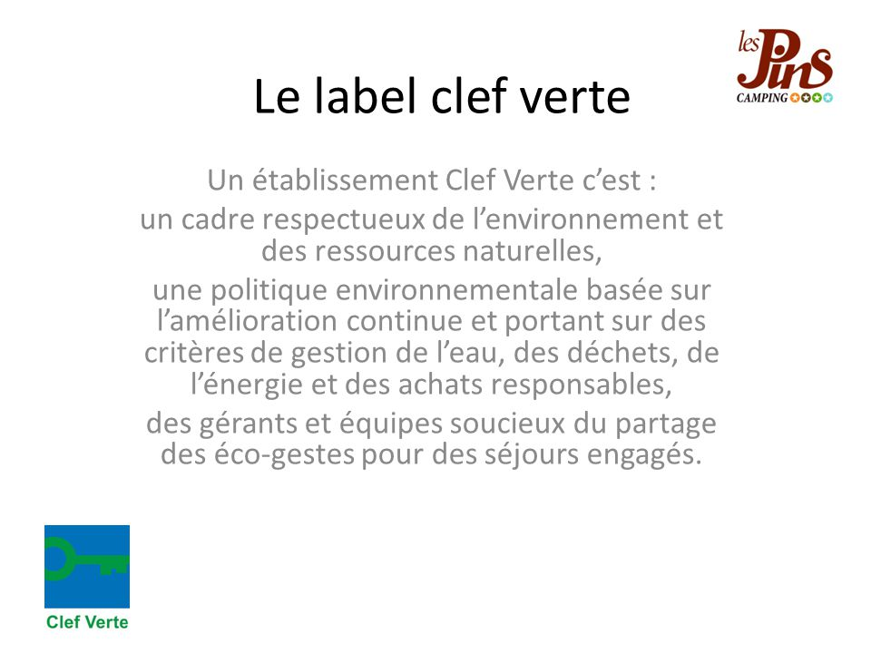 Le label clef verte Un établissement Clef Verte c'est : un cadre respectueux de l'environnement et des ressources naturelles, une politique environnem