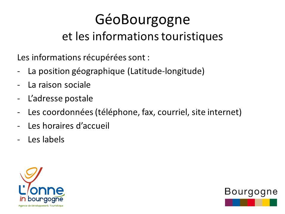 GéoBourgogne et les informations touristiques Les informations récupérées sont : -La position géographique (Latitude-longitude) -La raison sociale -L'adresse postale -Les coordonnées (téléphone, fax, courriel, site internet) -Les horaires d'accueil -Les labels