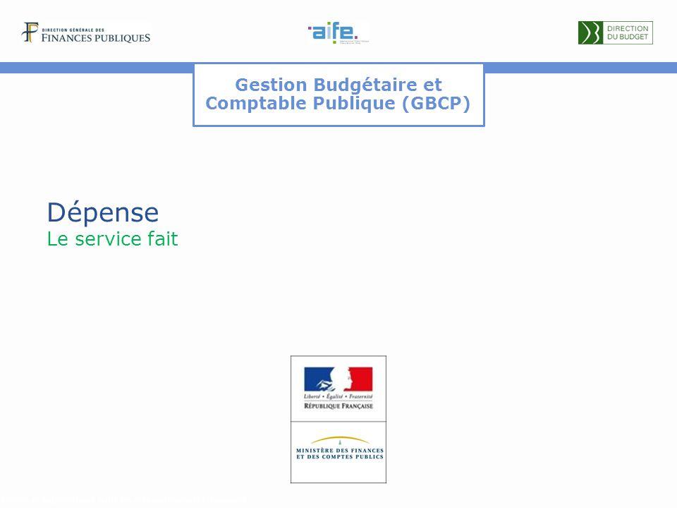 Gestion Budgétaire et Comptable Publique (GBCP) Dépense Le service fait Détails et explicitations dans les commentaires du document