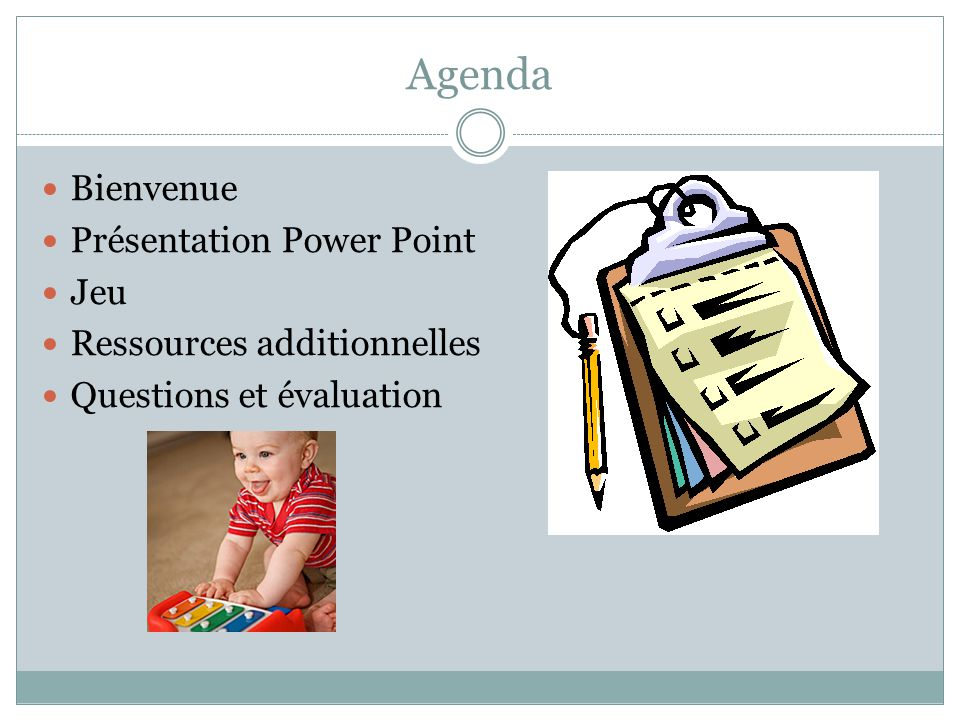 Agenda Bienvenue Présentation Power Point Jeu Ressources additionnelles Questions et évaluation