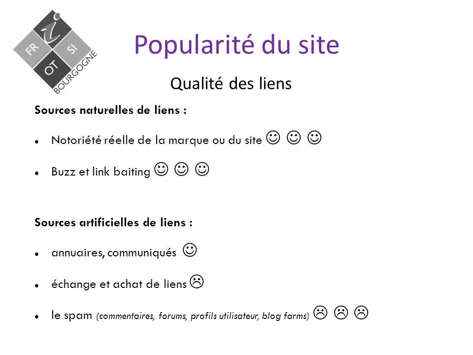 Qualité des liens Popularité du site Sources naturelles de liens : Notoriété réelle de la marque ou du site Buzz et link baiting Sources artificielles de liens : annuaires, communiqués échange et achat de liens  le spam (commentaires, forums, profils utilisateur, blog farms)   