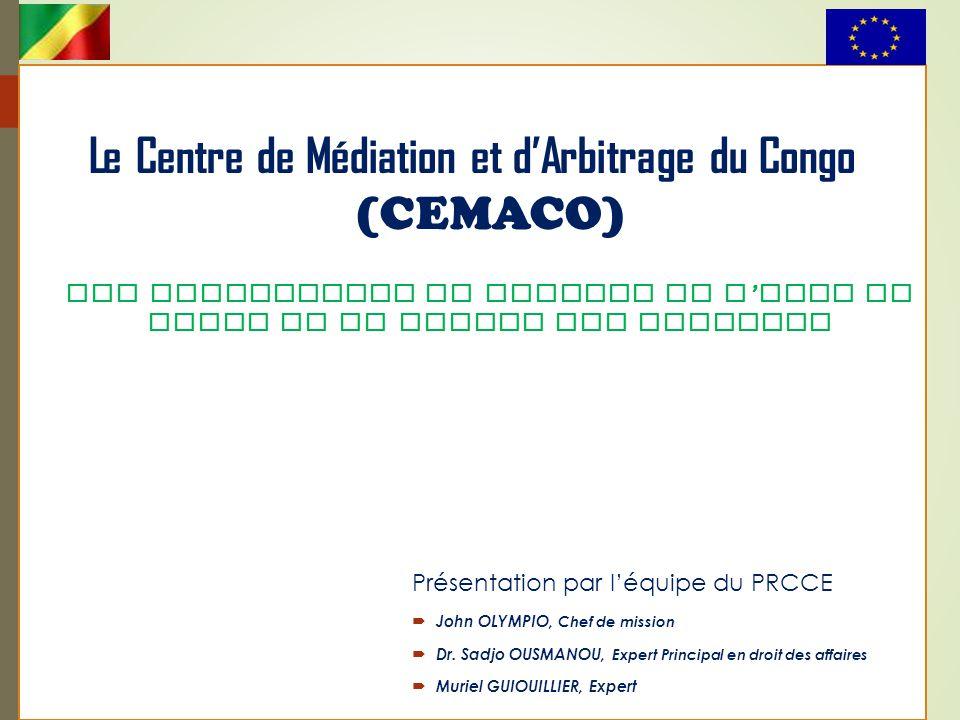 Le Centre de Médiation et d'Arbitrage du Congo (CEMACO) Une institution au service de l ' Etat de droit et du climat des affaires Présentation par l'é