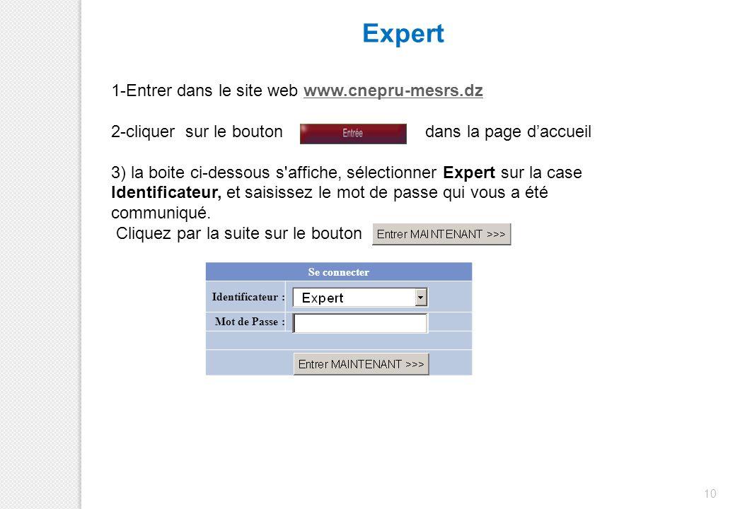 Expert 10 1-Entrer dans le site web www.cnepru-mesrs.dzwww.cnepru-mesrs.dz 2-cliquer sur le bouton dans la page d'accueil 3) la boite ci-dessous s'aff