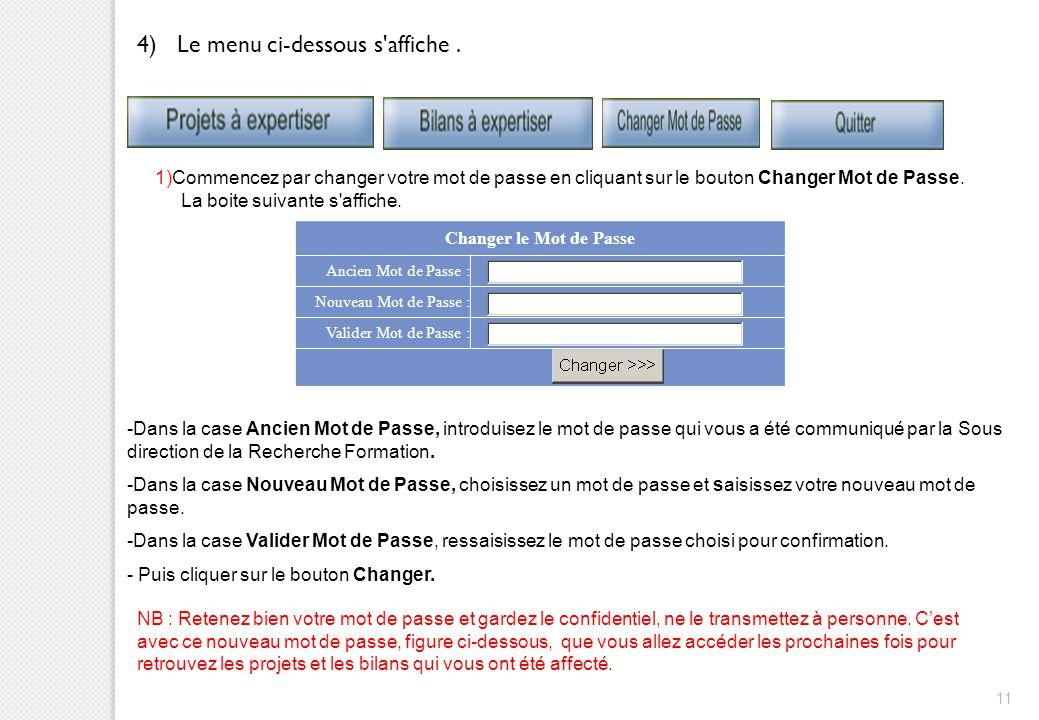 11 4) Le menu ci-dessous s'affiche. 1)Commencez par changer votre mot de passe en cliquant sur le bouton Changer Mot de Passe. La boite suivante s'aff