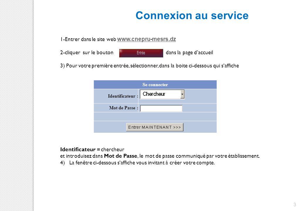 Connexion au service 3 1-Entrer dans le site web www.cnepru-mesrs.dz www.cnepru-mesrs.dz 2-cliquer sur le bouton dans la page d'accueil 3) Pour votre
