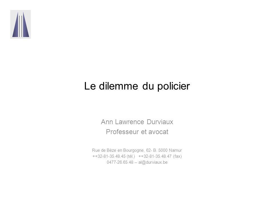 Le dilemme du policier Ann Lawrence Durviaux Professeur et avocat Rue de Bèze en Bourgogne, 62- B.