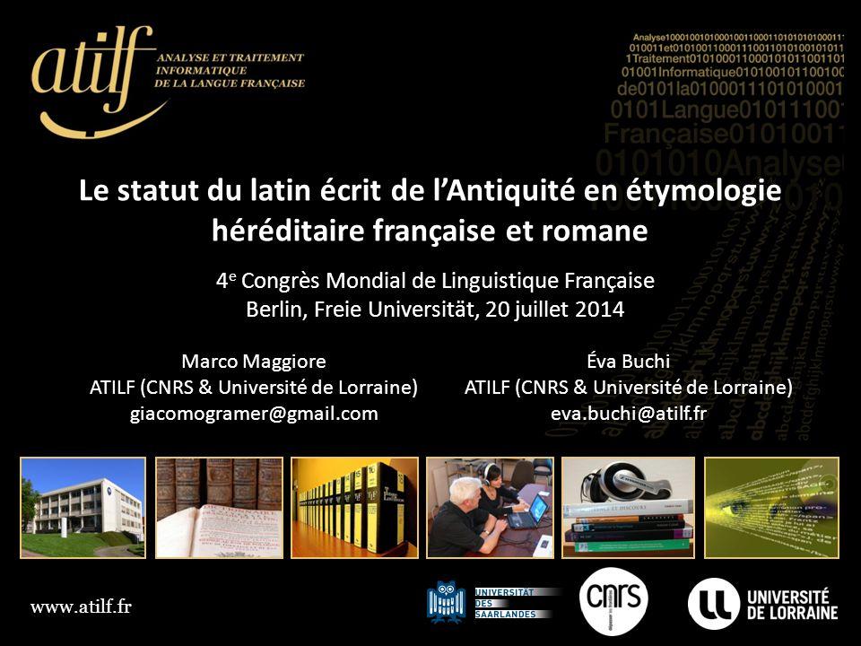 www.atilf.fr Le statut du latin écrit de l'Antiquité en étymologie héréditaire française et romane Éva Buchi ATILF (CNRS & Université de Lorraine) eva