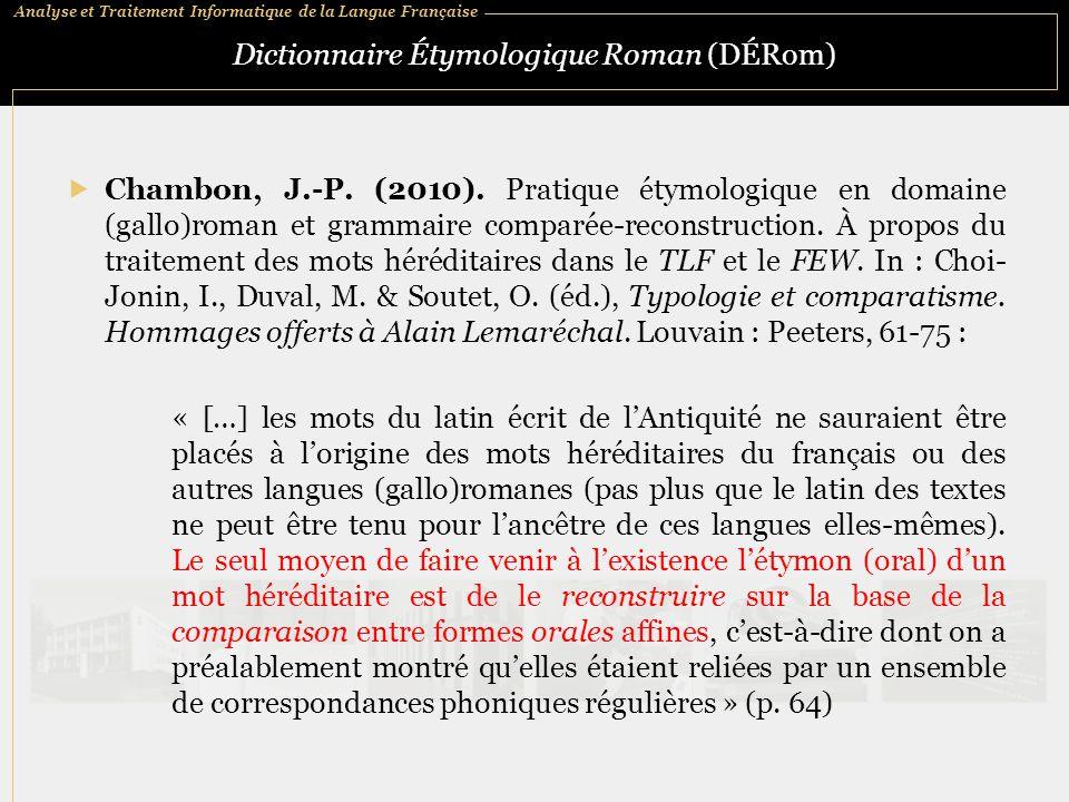 Analyse et Traitement Informatique de la Langue Française Dictionnaire Étymologique Roman (DÉRom)  Chambon, J.-P. (2010). Pratique étymologique en do