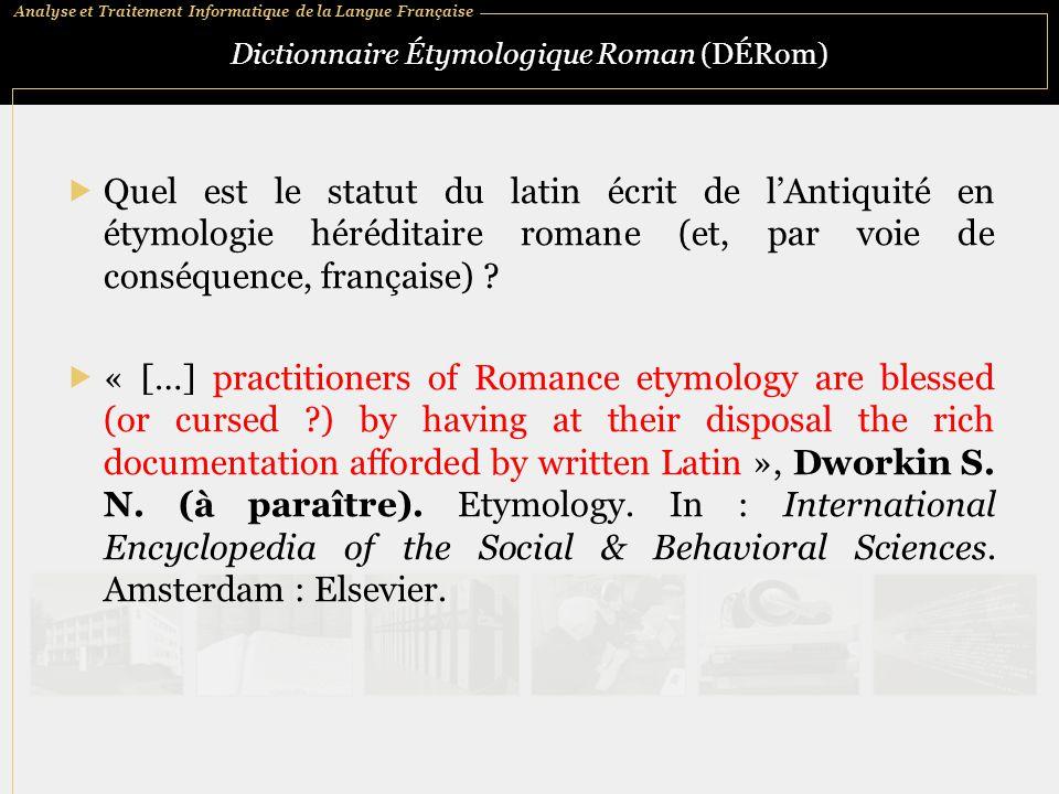 Analyse et Traitement Informatique de la Langue Française Dictionnaire Étymologique Roman (DÉRom)  Quel est le statut du latin écrit de l'Antiquité e