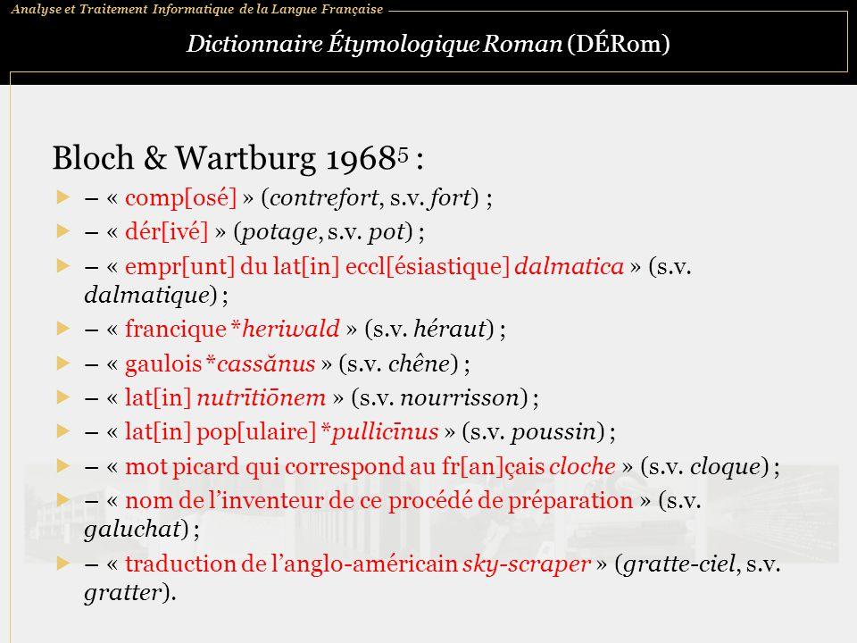 Analyse et Traitement Informatique de la Langue Française Dictionnaire Étymologique Roman (DÉRom) Bloch & Wartburg 1968 5 :  – « comp[osé] » (contref