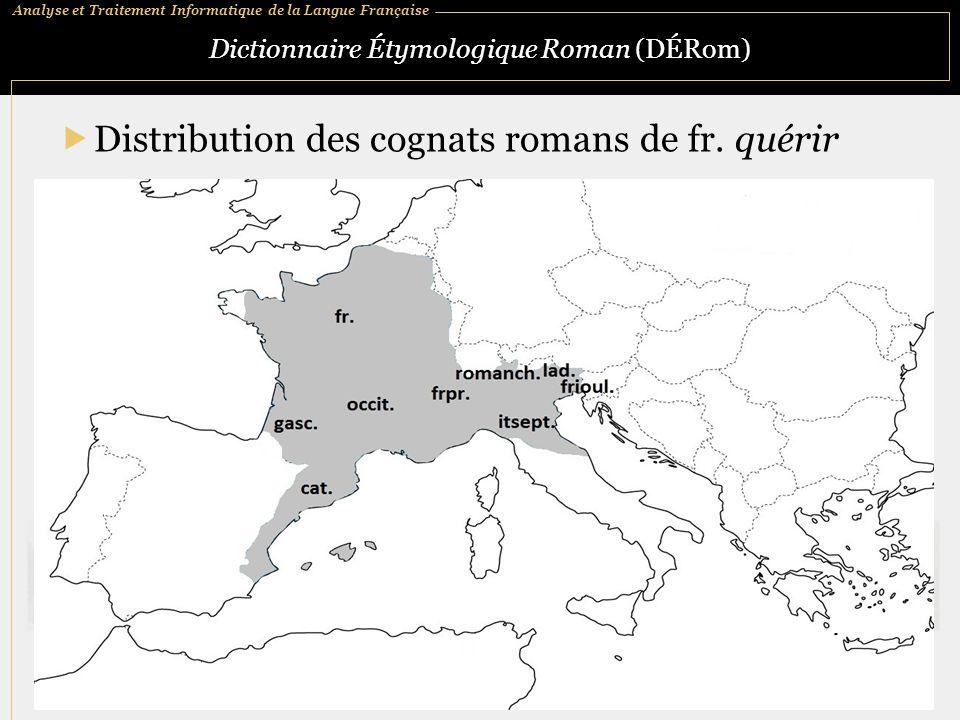 Analyse et Traitement Informatique de la Langue Française Dictionnaire Étymologique Roman (DÉRom)  Distribution des cognats romans de fr. quérir