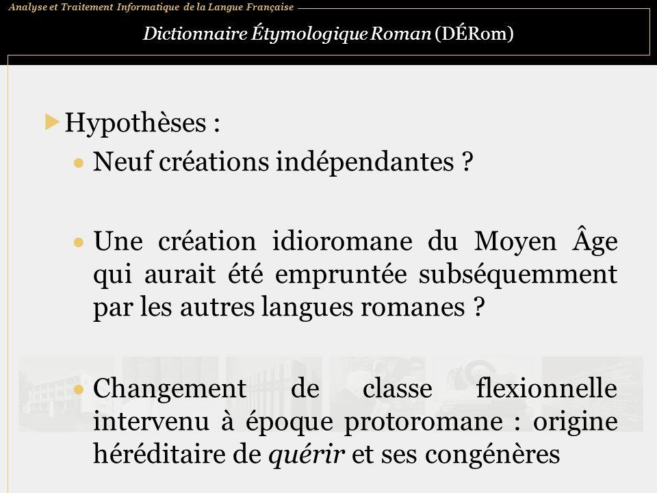 Analyse et Traitement Informatique de la Langue Française Dictionnaire Étymologique Roman (DÉRom)  Hypothèses :  Neuf créations indépendantes ?  Un