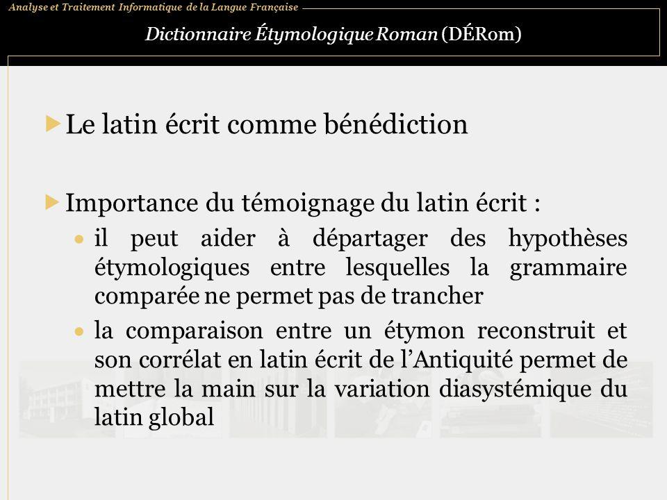 Analyse et Traitement Informatique de la Langue Française Dictionnaire Étymologique Roman (DÉRom)  Le latin écrit comme bénédiction  Importance du t