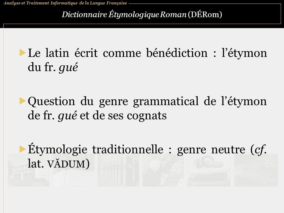 Analyse et Traitement Informatique de la Langue Française Dictionnaire Étymologique Roman (DÉRom)  Le latin écrit comme bénédiction : l'étymon du fr.