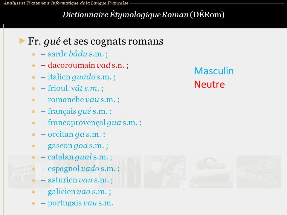 Analyse et Traitement Informatique de la Langue Française Dictionnaire Étymologique Roman (DÉRom)  Fr. gué et ses cognats romans  – sarde báđu s.m.