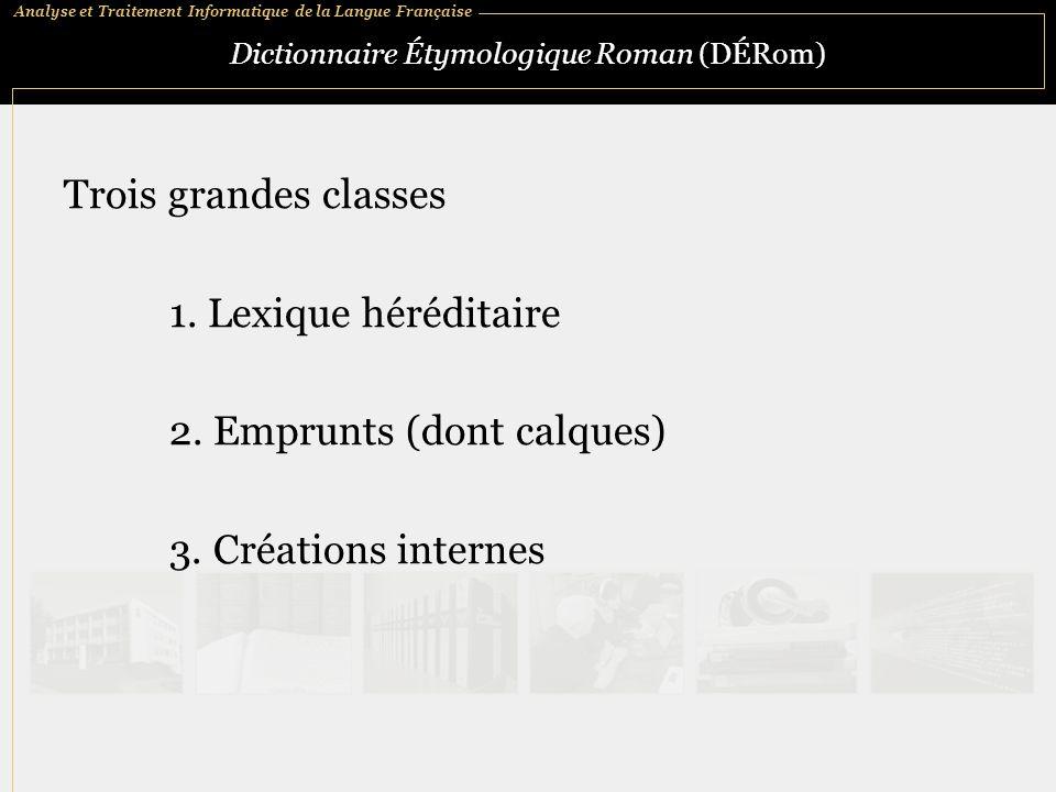 Analyse et Traitement Informatique de la Langue Française Dictionnaire Étymologique Roman (DÉRom) Trois grandes classes 1. Lexique héréditaire 2. Empr