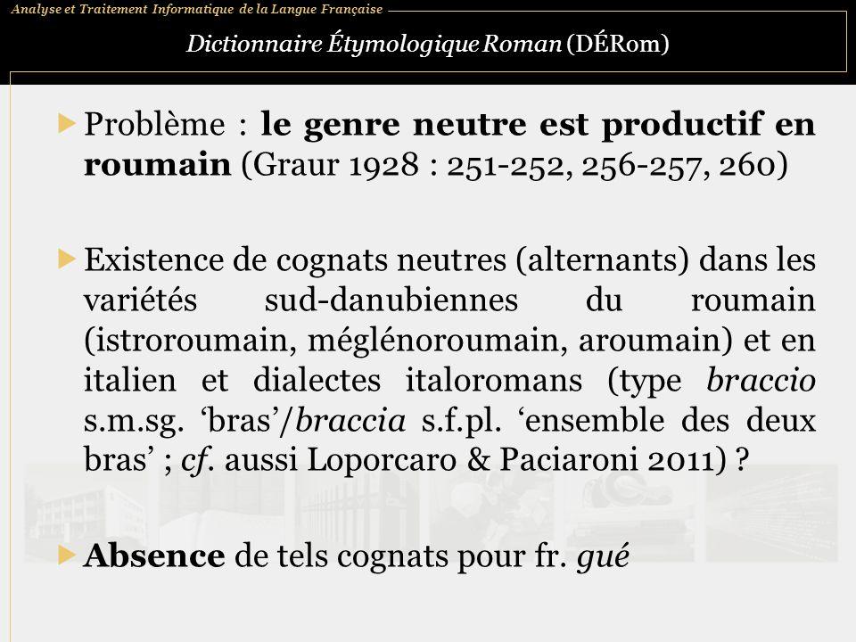 Analyse et Traitement Informatique de la Langue Française Dictionnaire Étymologique Roman (DÉRom)  Problème : le genre neutre est productif en roumai