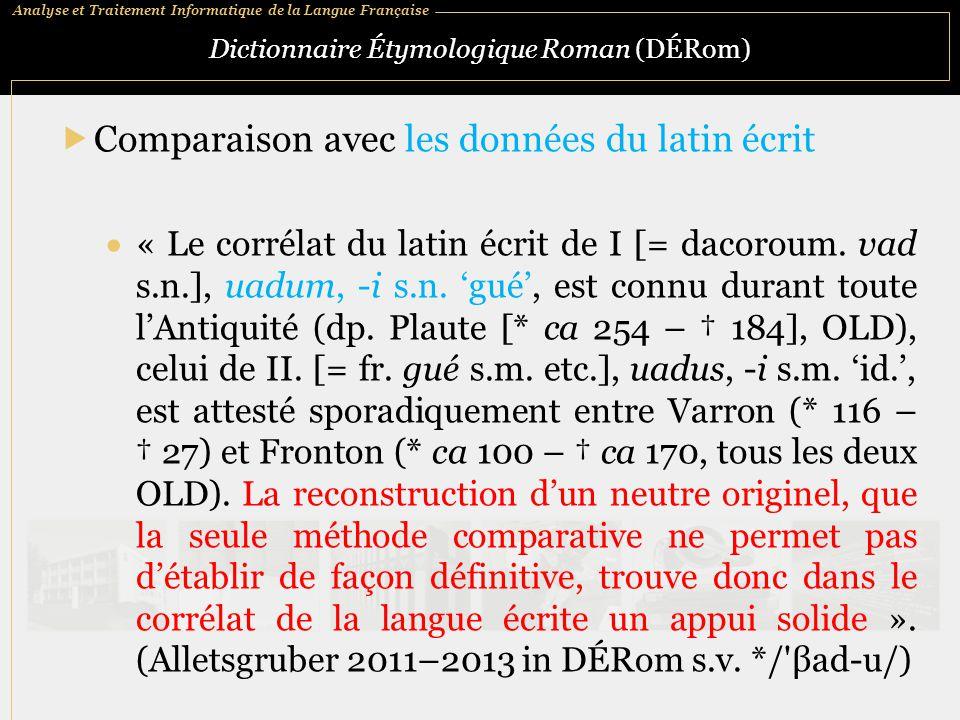 Analyse et Traitement Informatique de la Langue Française Dictionnaire Étymologique Roman (DÉRom)  Comparaison avec les données du latin écrit  « Le